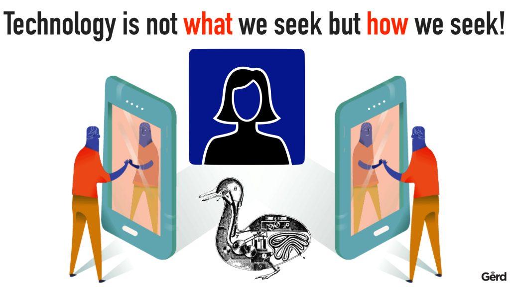 Technology is not what we seek but HOW we seek - Gerd Leonhard
